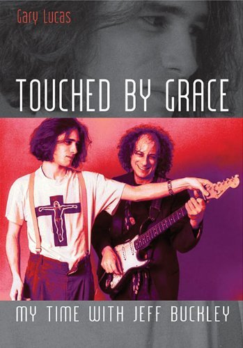 Gary Lucas Touched By Grace My Time With Jeff Buckley