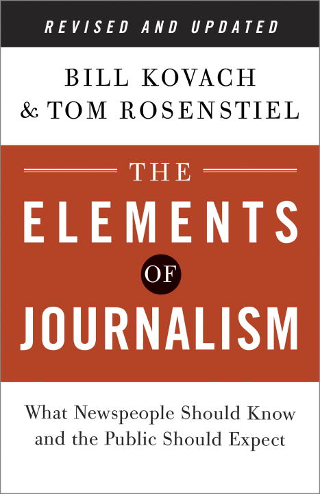 Bill Kovach The Elements Of Journalism What Newspeople Should Know And The Public Should 0003 Edition;