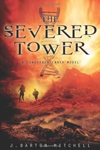 J. Barton Mitchell Severed Tower The A Conquered Earth Novel