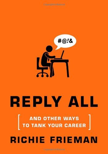 Richie L. Frieman Reply All... And Other Ways To Tank Your Career