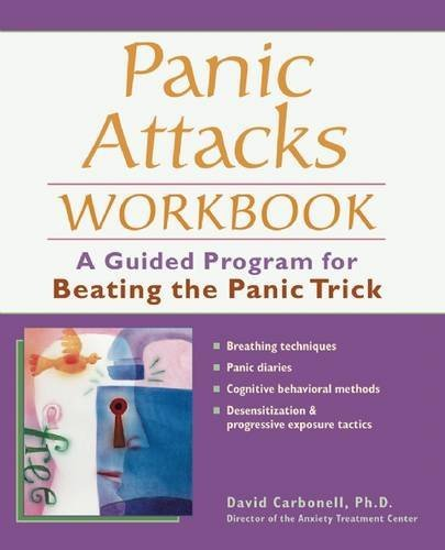 David Carbonell Panic Attacks Workbook A Guided Program For Beating The Panic Trick Workbook