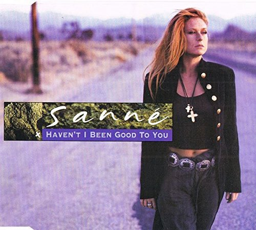 Sanne Haven't I Been Good To You