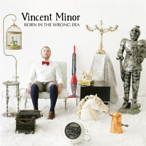 Vincent Minor Born In The Wrong Era