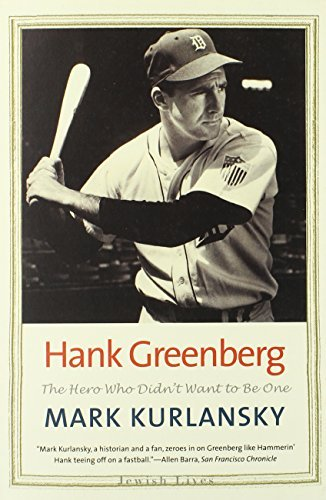 Mark Kurlansky Hank Greenberg The Hero Who Didn't Want To Be One