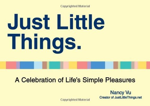 Nancy Vu Just Little Things A Celebration Of Life's Simple Pleasures