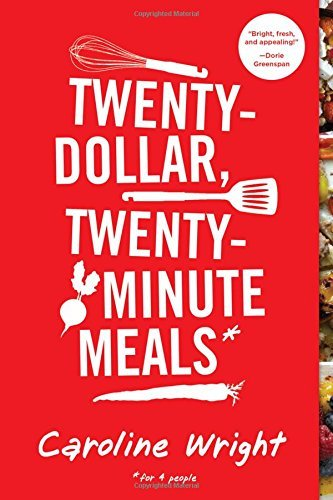 Caroline Wright Twenty Dollar Twenty Minute Meals For Four People