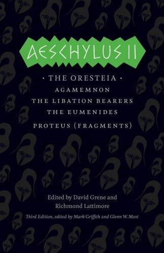 Aeschylus Aeschylus Ii The Oresteia Agamemnon The Libation Bearers The E 0003 Edition;