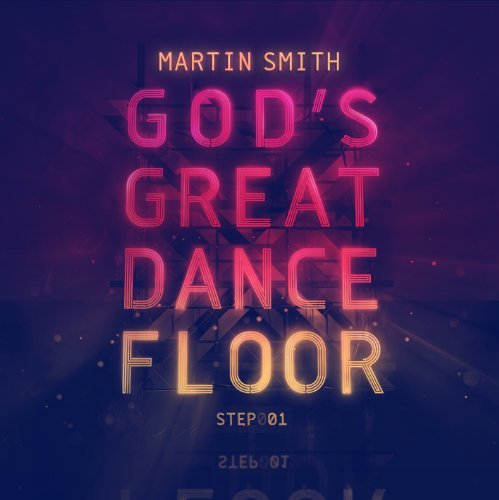 Martin Smith God's Great Dance Floor Step 1