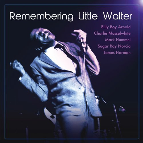 Musselwhite Arnold Hummel Harm Remembering Little Walter