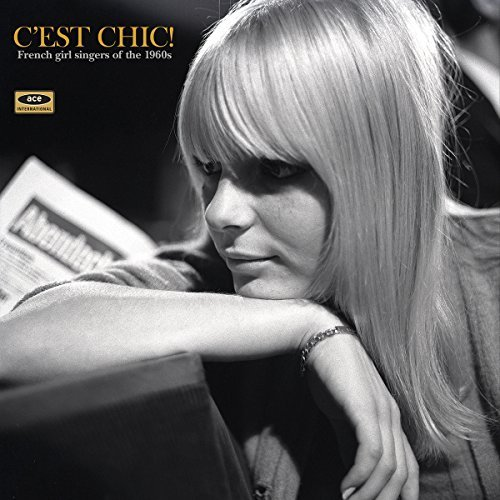 C'est Chic! French Girl Singers Of The 1960's C'est Chic! French Girl Singers Of The 1960's