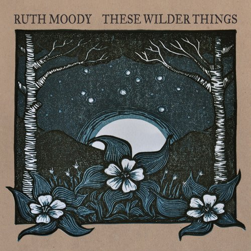 Ruth Moody These Wilder Things
