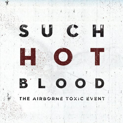 Airborne Toxic Event Such Hot Blood