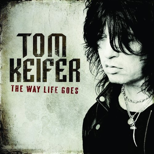 Tom Keifer Way Life Goes