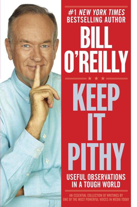 Bill O'reilly Keep It Pithy Useful Observations In A Tough World