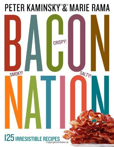 Peter Kaminsky Bacon Nation 125 Irresistible Recipes