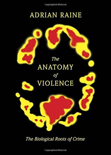 Adrian Raine The Anatomy Of Violence The Biological Roots Of Crime