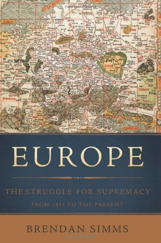 Brendan Simms Europe The Struggle For Supremacy From 1453 To The Pres