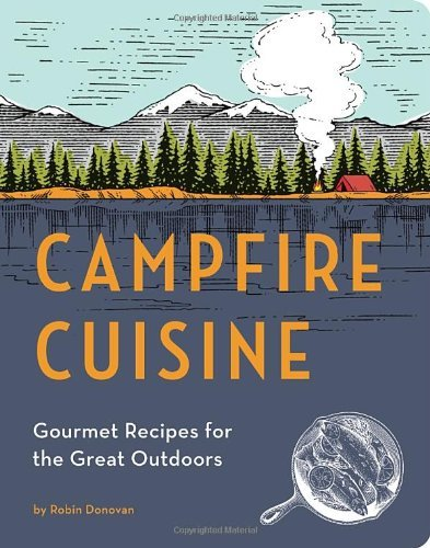 Robin Donovan Campfire Cuisine Gourmet Recipes For The Great Outdoors