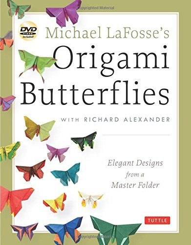 Michael G. Lafosse Michael Lafosse's Origami Butterflies Elegant Designs From A Master Folder [with 2 Dvds