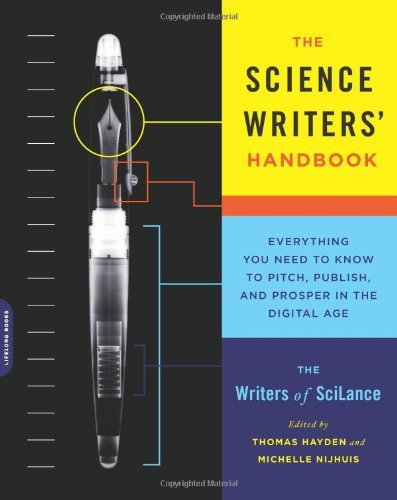 Writers Of Scilance The Science Writers' Handbook Everything You Need To Know To Pitch Publish An