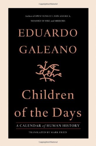 Eduardo Galeano Children Of The Days A Calendar Of Human History
