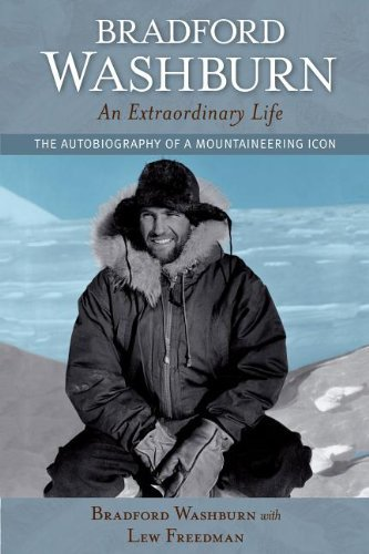 Bradford Washburn Bradford Washburn An Extraordinary Life The Autobiography Of A Mountaineering Icon