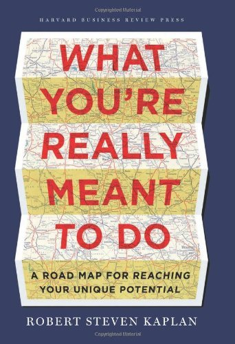 Robert Steven Kaplan What You're Really Meant To Do A Road Map For Reaching Your Unique Potential