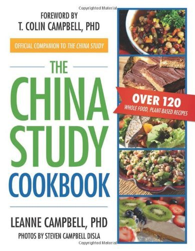 Leanne Campbell The China Study Cookbook Over 120 Whole Food Plant Based Recipes