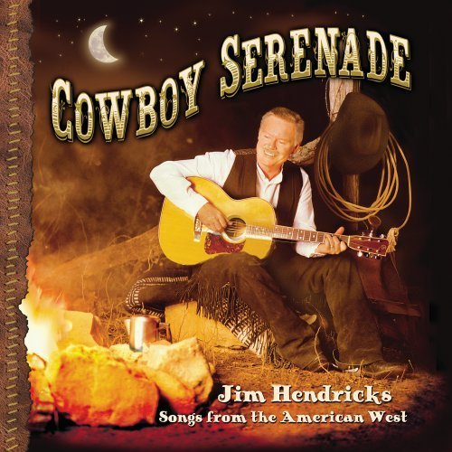 Jim Hendricks Cowboy Serenade Songs From Th