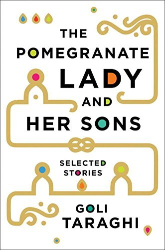 Goli Taraghi The Pomegranate Lady And Her Sons Selected Stories
