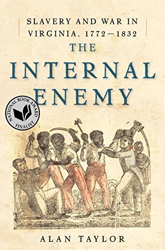Alan Taylor The Internal Enemy Slavery And War In Virginia 1772 1832
