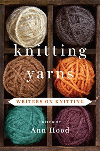 Ann Hood Knitting Yarns Writers On Knitting