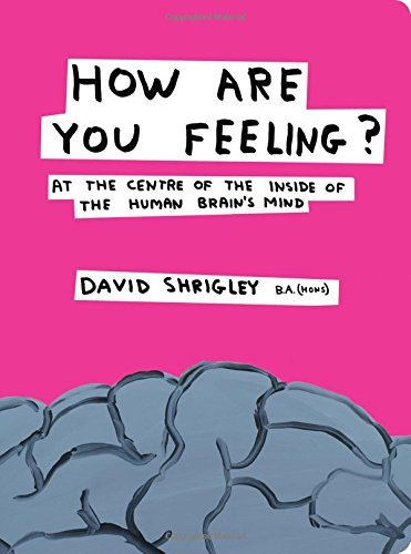 David Shrigley How Are You Feeling? At The Centre Of The Inside Of The Human Brain's