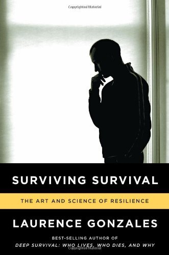 Laurence Gonzales Surviving Survival The Art And Science Of Resilience