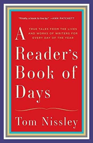 Tom Nissley A Reader's Book Of Days True Tales From The Lives And Works Of Writers Fo