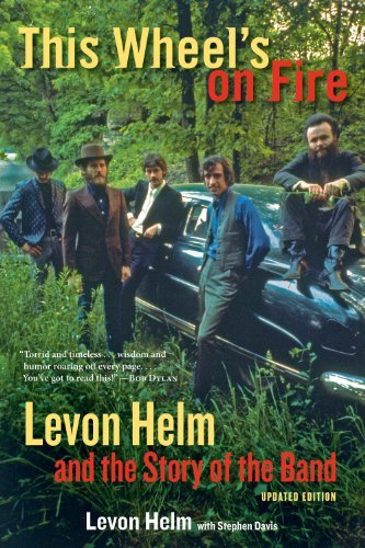 Levon Helm This Wheel's On Fire Levon Helm And The Story Of The Band Updated