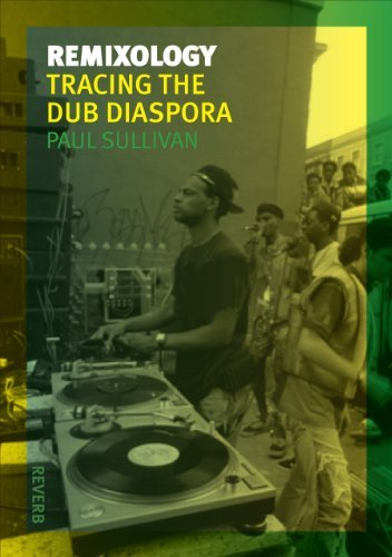 Paul Sullivan Remixology Tracing The Dub Diaspora