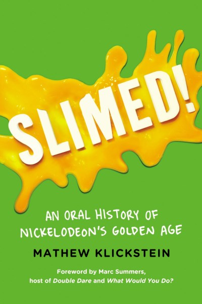 Mathew Klickstein Slimed! An Oral History Of Nickelodeon's Golden Age