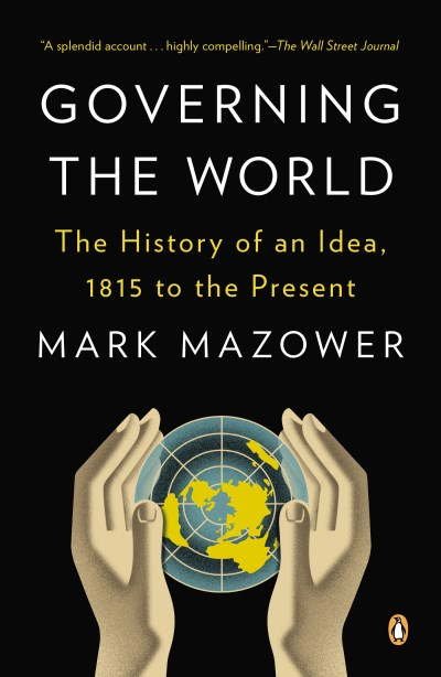 Mark Mazower Governing The World The History Of An Idea 1815 To The Present