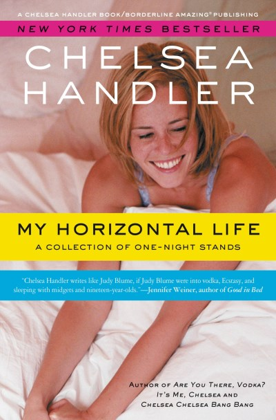 Chelsea Handler My Horizontal Life A Collection Of One Night Stands