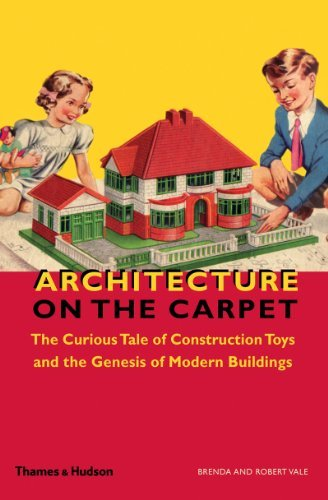 Brenda Vale Architecture On The Carpet The Curious Tale Of Construction Toys And The Gen