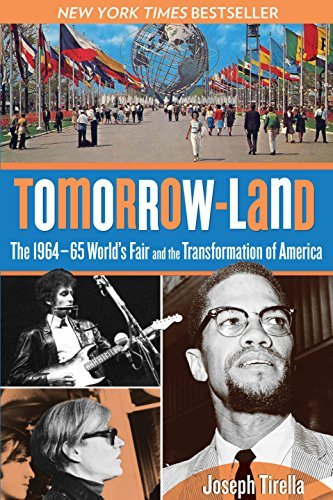 Joseph Tirella Tomorrow Land The 1964 65 World's Fair And The Transformation O