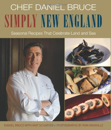 Daniel Bruce Simply New England Seasonal Recipes That Celebrate Land And Sea