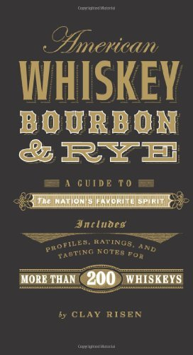 Clay Risen American Whiskey Bourbon & Rye A Guide To The Nation's Favorite Spirit