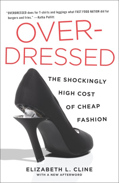 Elizabeth L. Cline Overdressed The Shockingly High Cost Of Cheap Fashion