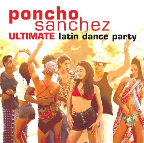 Poncho Sanchez Ultimate Latin Dance Party! 2 CD