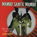 Mambo Santa Mambo Christmas From The Latin Loung