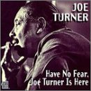 Joe Turner Have No Fear