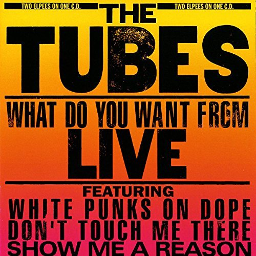 Tubes What Do You Want From Live Import