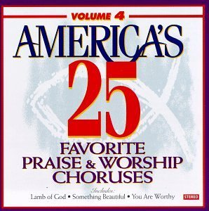 America's 25 Favorite Vol. 4 Priase & Worship Chorus America's 25 Favorite